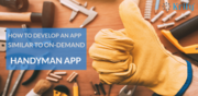 How to develop On-demand Home Services app like Handyman | Handyman Cl